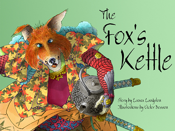 THE FOX'S KETTLE ibook for children Written by Laura Langston and Illustrated by Victor Bosson, Published by Crow Cottage Publishing, Victoria B.C.
